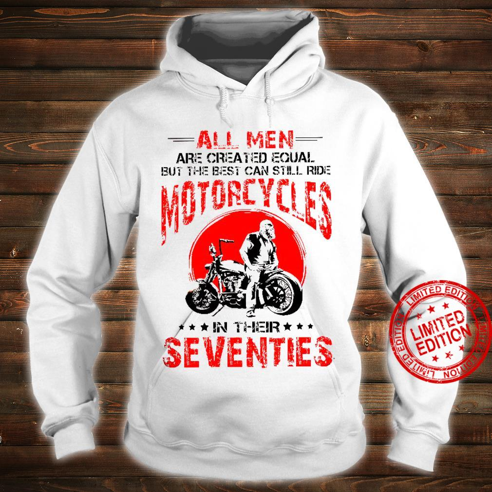 All Men Are Created Equal But The Best Can Still Ride Motorcycles In Their Seventies Shirt hoodie