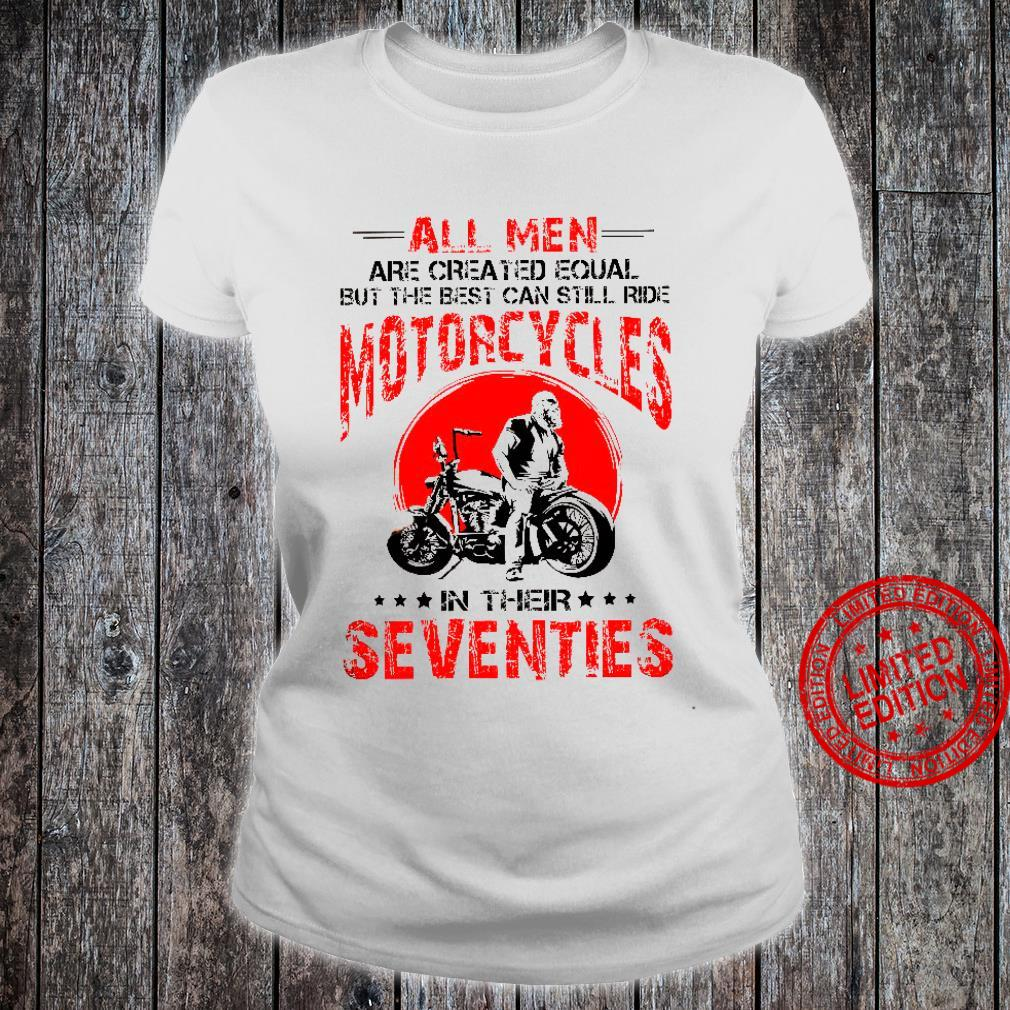 All Men Are Created Equal But The Best Can Still Ride Motorcycles In Their Seventies Shirt ladies tee