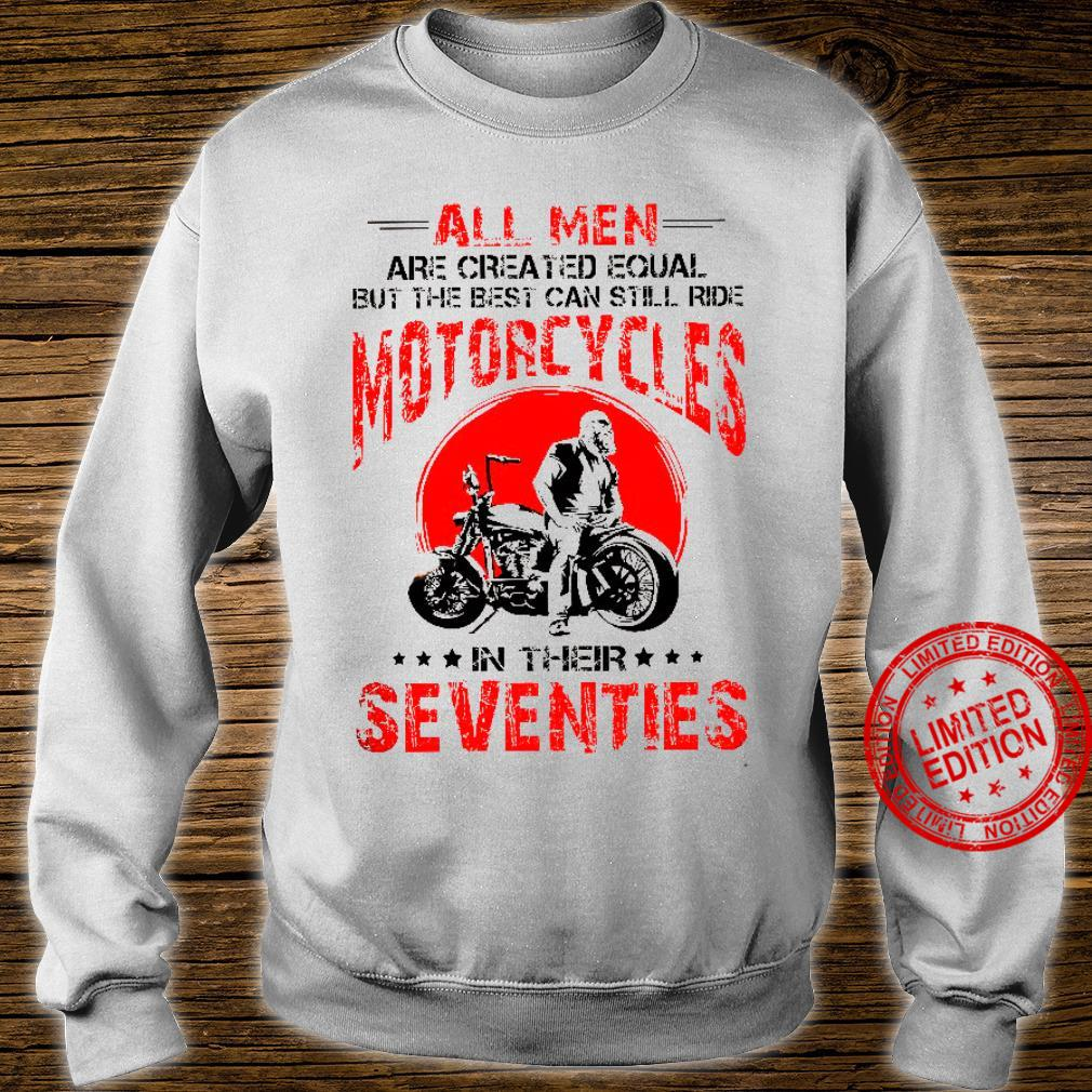 All Men Are Created Equal But The Best Can Still Ride Motorcycles In Their Seventies Shirt sweater