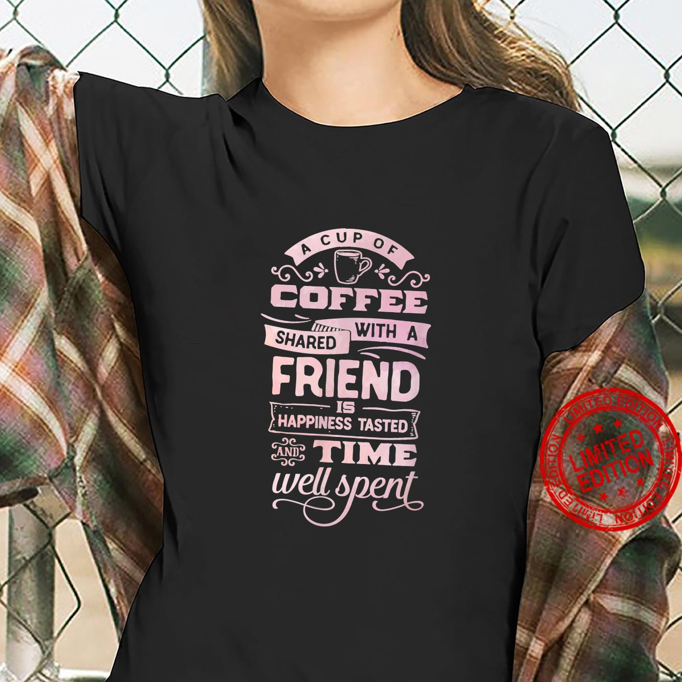 Coffee Shared With A Friend Caffeines Shirt ladies tee