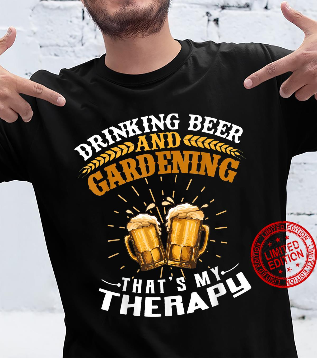 Drinking Beer And Gardening That's My Therapy Shirt