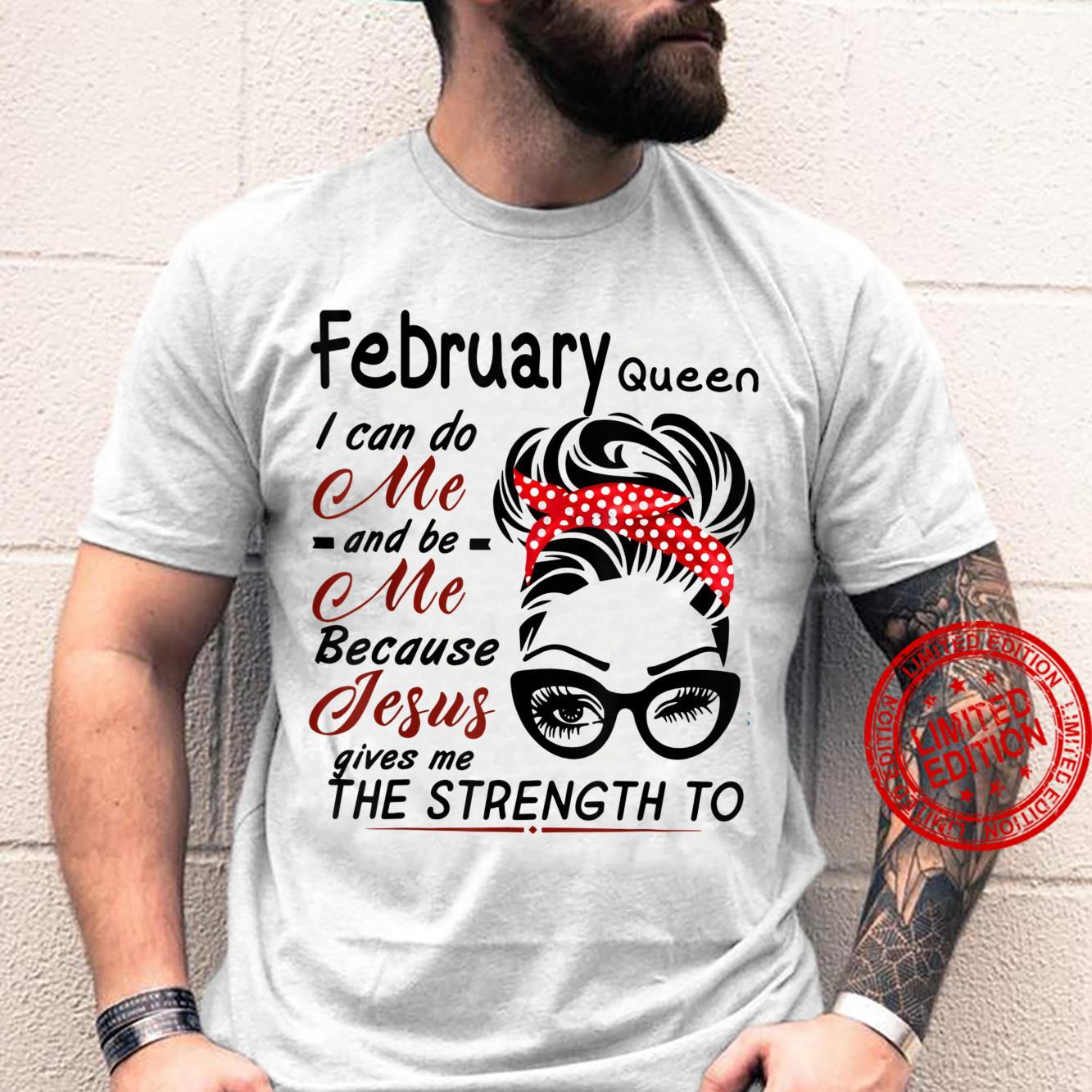 February Queens I Can Do Me And Be Me Because Jesus Birthday Shirt