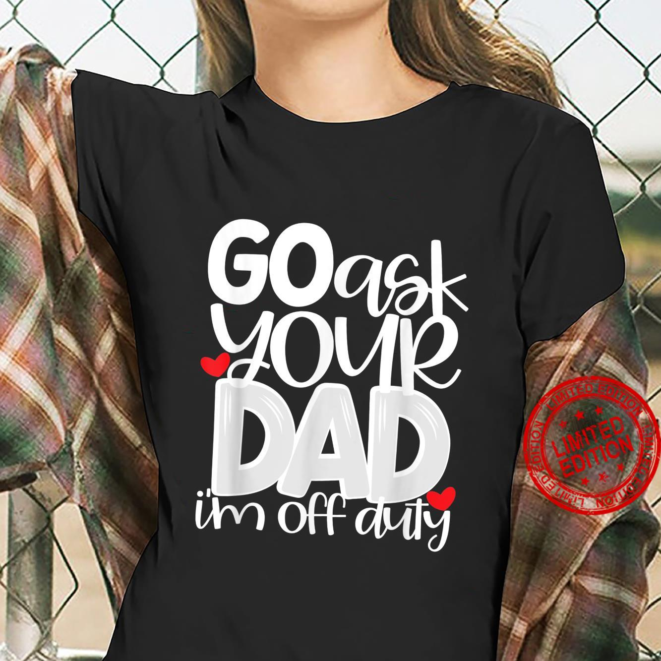 Funny 'Go Ask Your DadI'm Off Duty' Mom's Shirt ladies tee