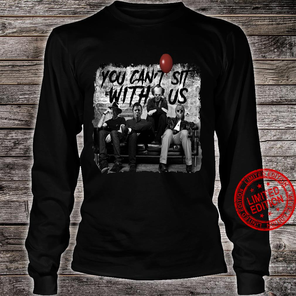 Horror Movies Characters You Can't Sit With Us Shirt long sleeved