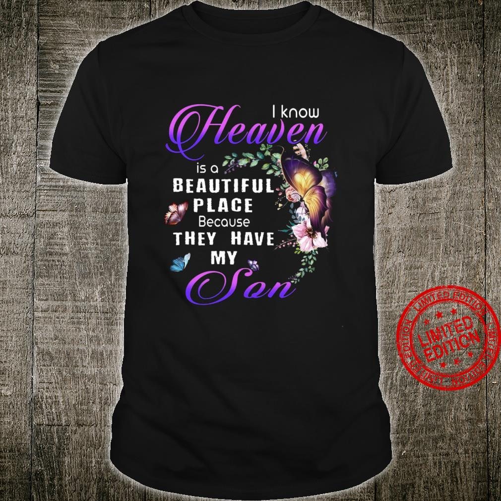 I Know Heaven Is A Beautiful Place Because My Son Shirt