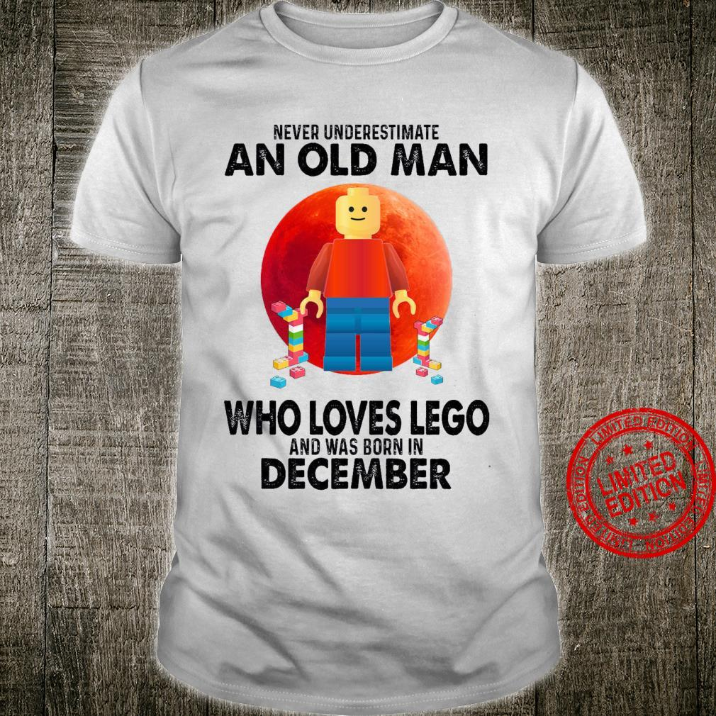 Never Underestimate An Old Man Who Loves Lego And Was Born In December Shirt
