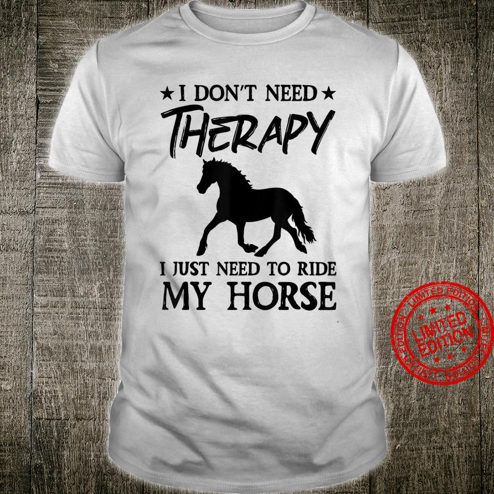 Riding I Don't Need Therapy I Just Ride My Horse Equestrian Shirt