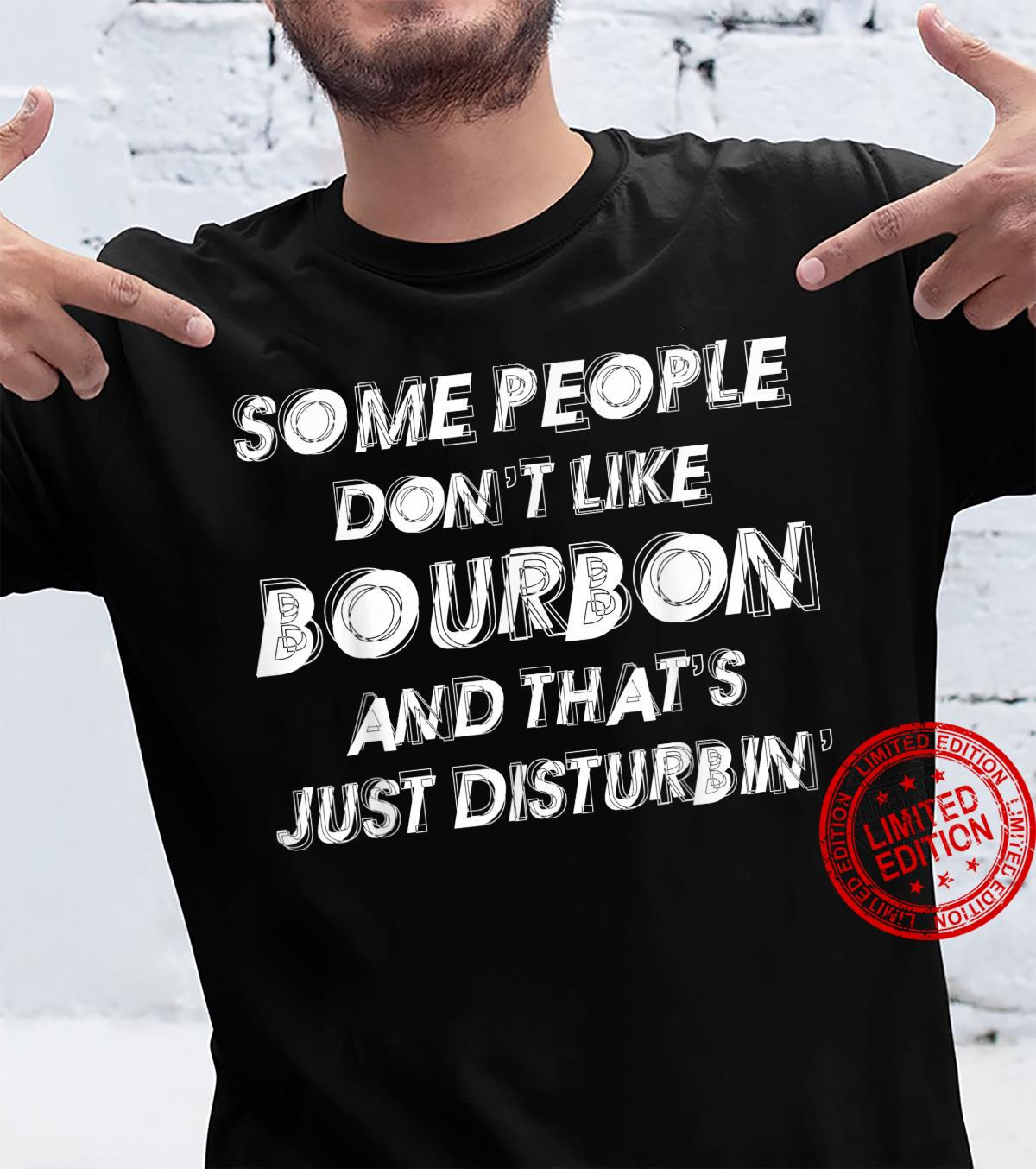 Some People Dont Like Bourbon And Thats Just Disturbing Shirt