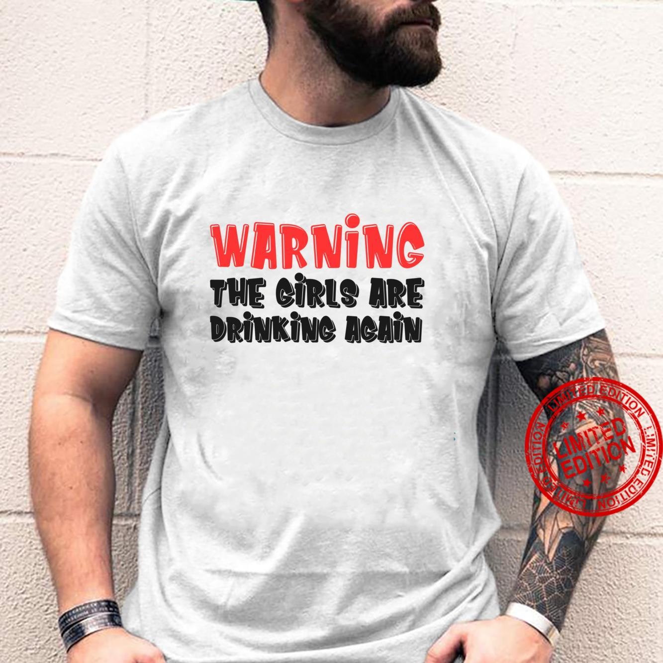 Warning The Girls are Drinking Again Shirt