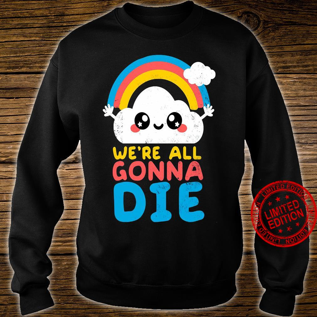 We're All Gonna Die Shirt sweater