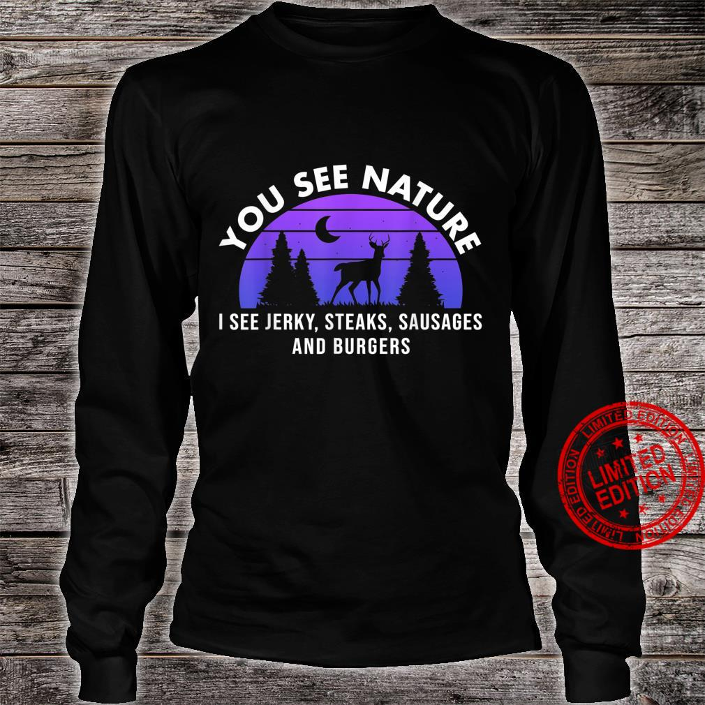 You See Nature And I See Deer Jerky Steaks Sausages Burger Shirt long sleeved