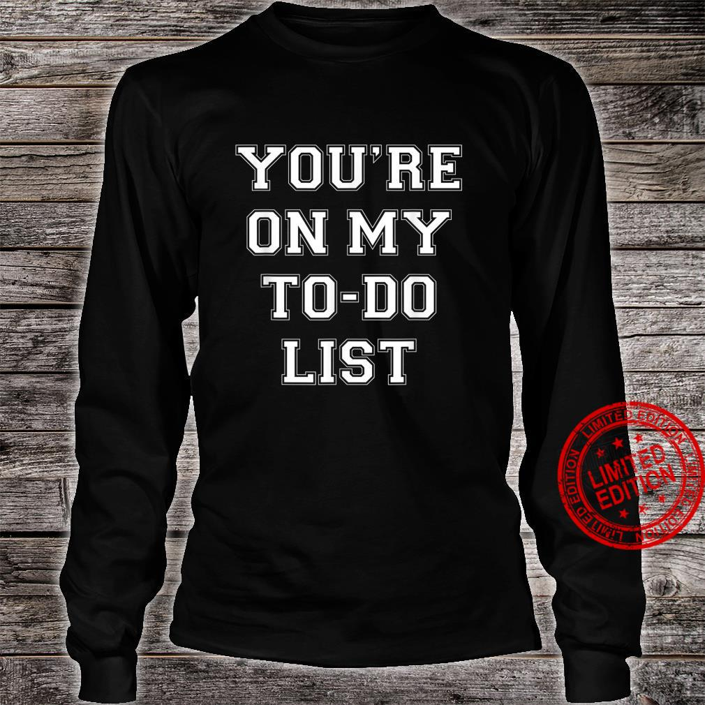 You're On My To Do List Shirt long sleeved