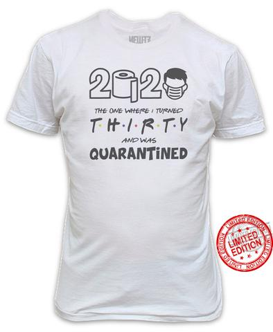 2020 The One Where I Turned Thirty And Was Quarantined Shirt