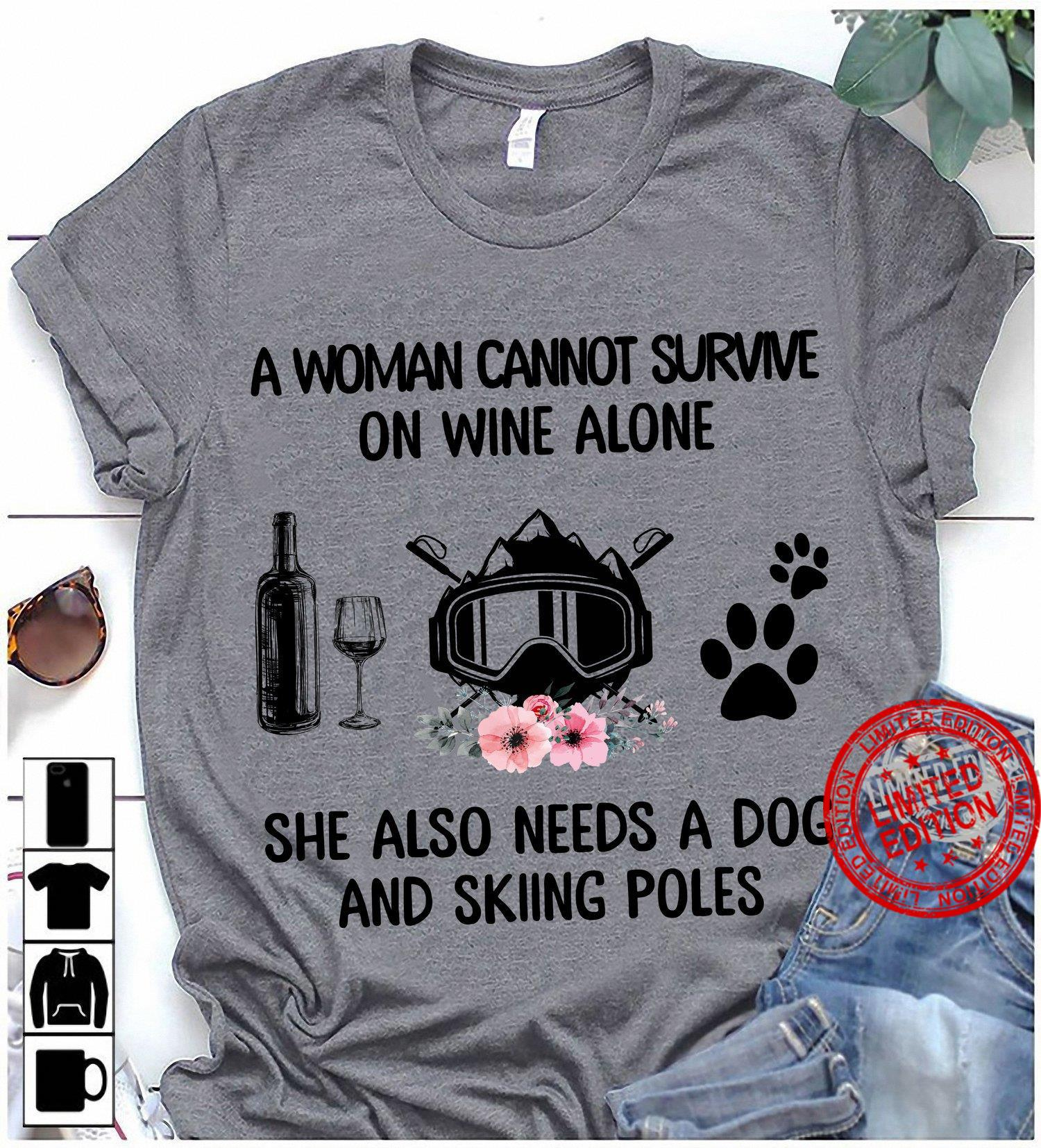 A Woman Cannot Survive On Wine Alone Shirt