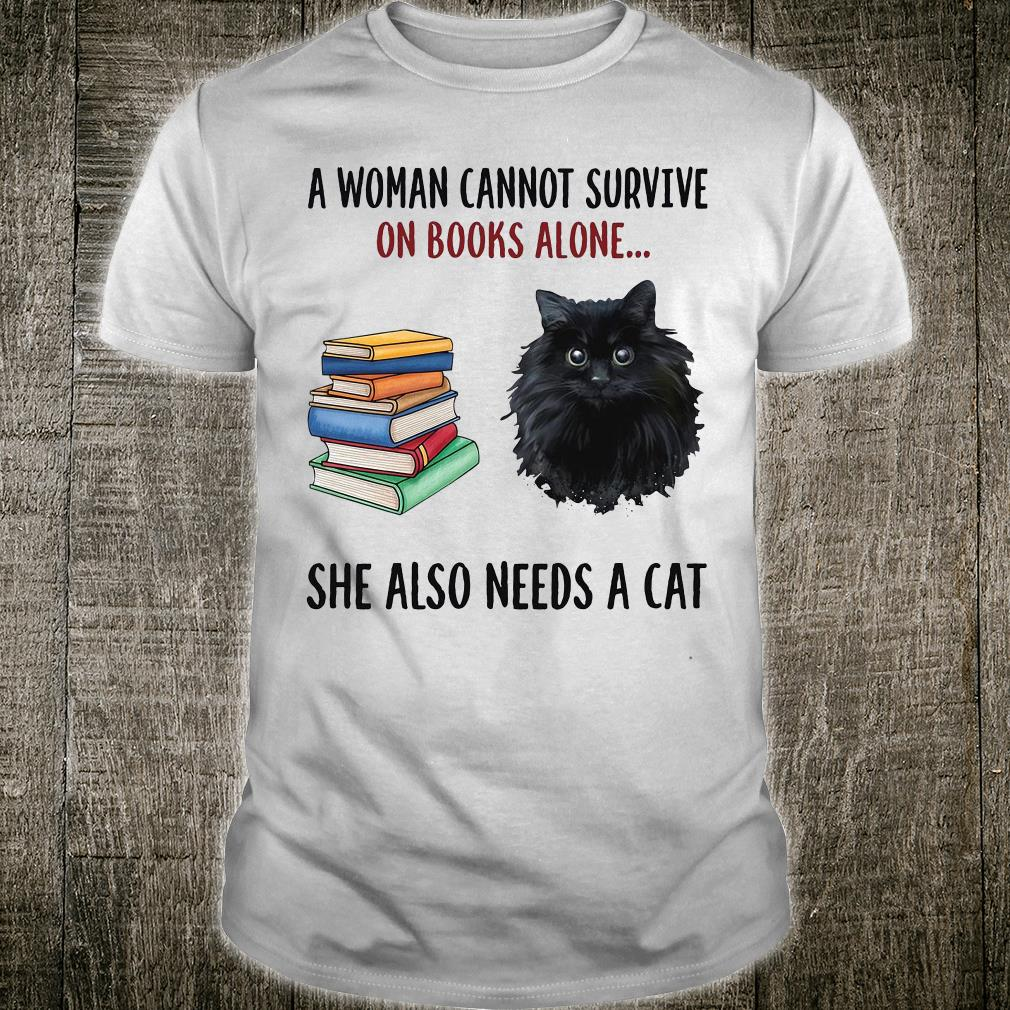 A woman cannot survive on books alone she also need a cat shirt