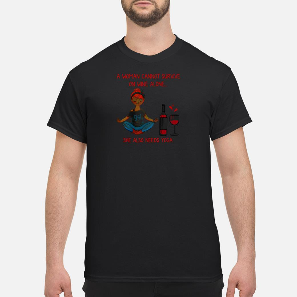 A woman cannot survive on wine alone she also needs do yoga shirt