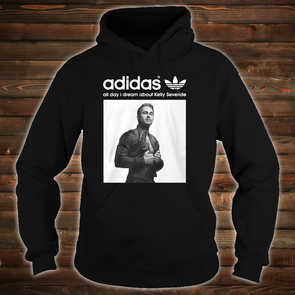 Adidas all day i dream about Kelly Severide shirt hoodie