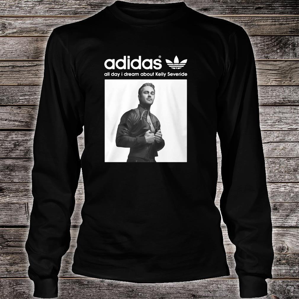 Adidas all day i dream about Kelly Severide shirt long sleeved