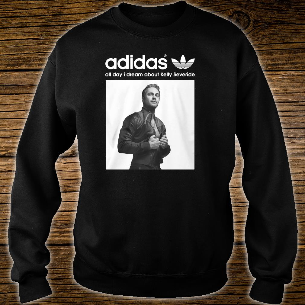 Adidas all day i dream about Kelly Severide shirt sweater