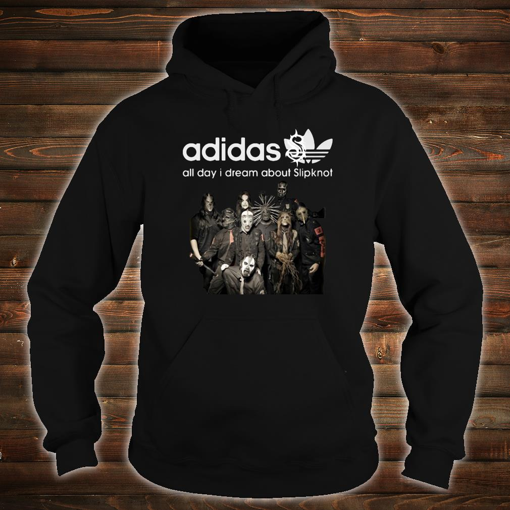 Adidas all day i dream about Slipknot shirt hoodie