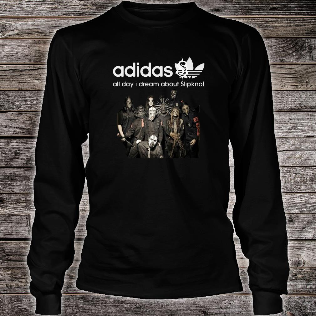 Adidas all day i dream about Slipknot shirt long sleeved
