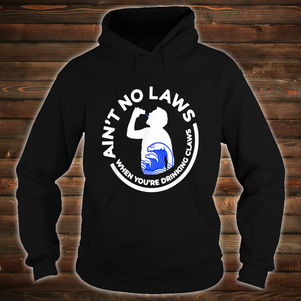 Ain't No Law When You're Drinking Claws Shirt hoodie