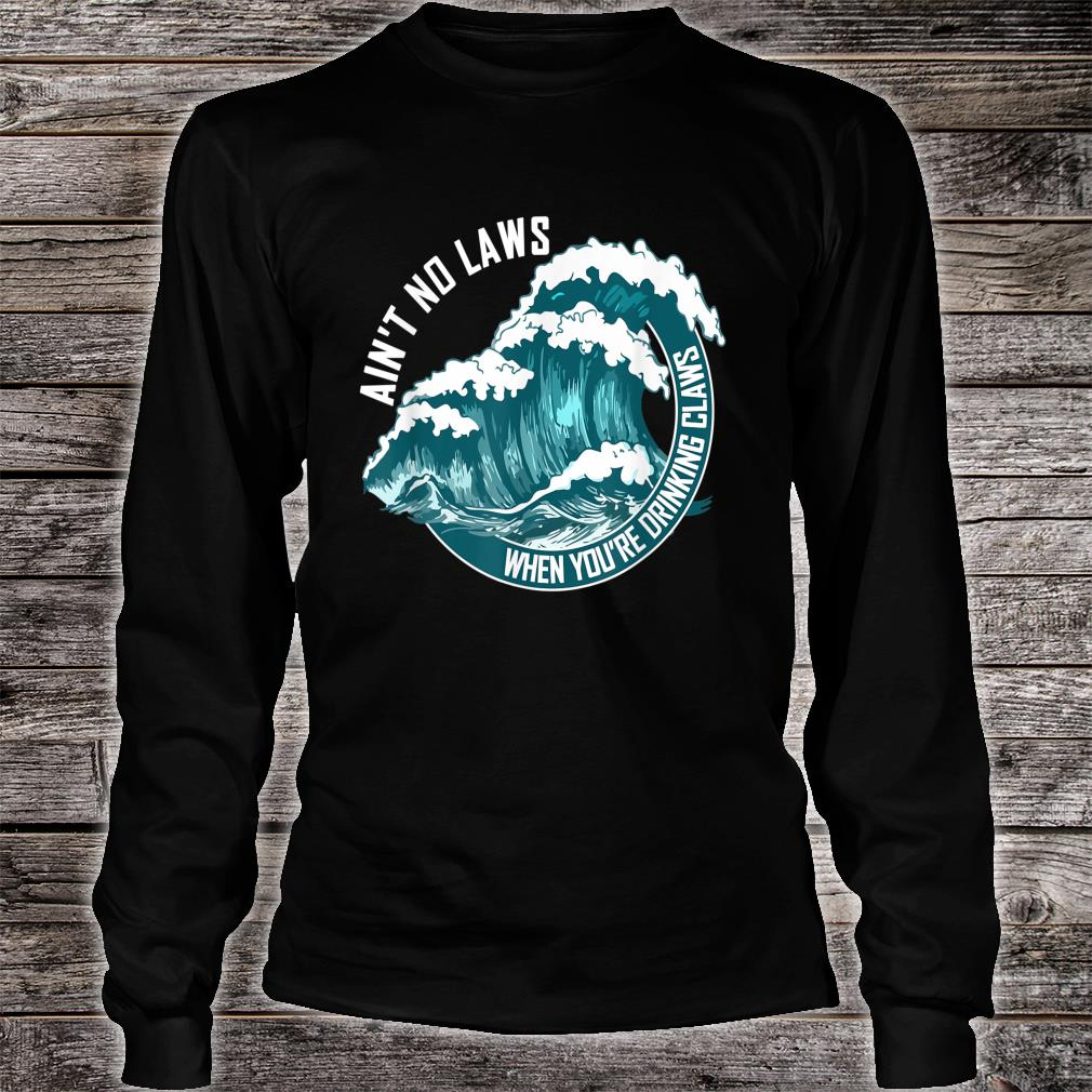 Ain't no laws when drinking claws Shirt long sleeved