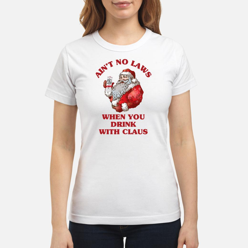 Ain't no laws when you drink with Claus shirt ladies tee