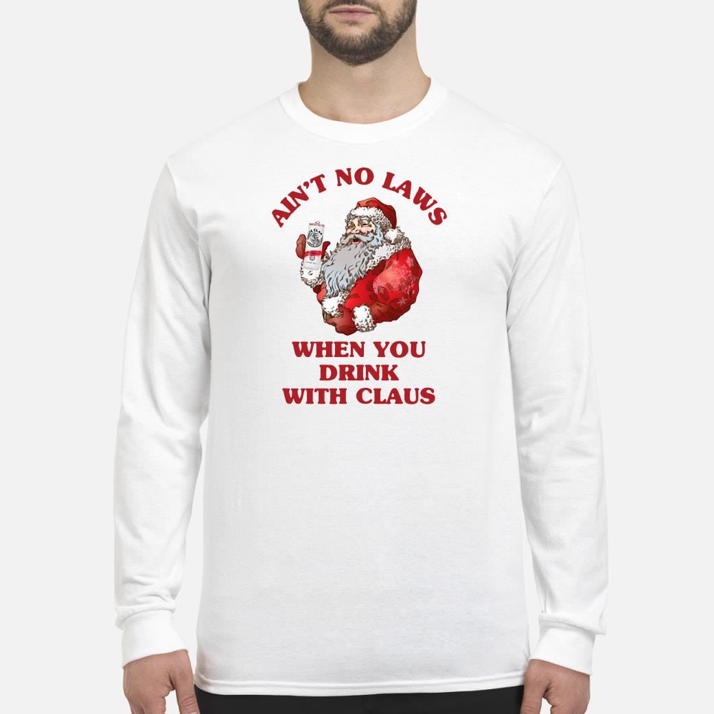 Ain't no laws when you drink with Claus shirt Long sleeved