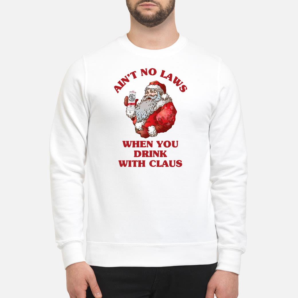 Ain't no laws when you drink with Claus shirt sweater