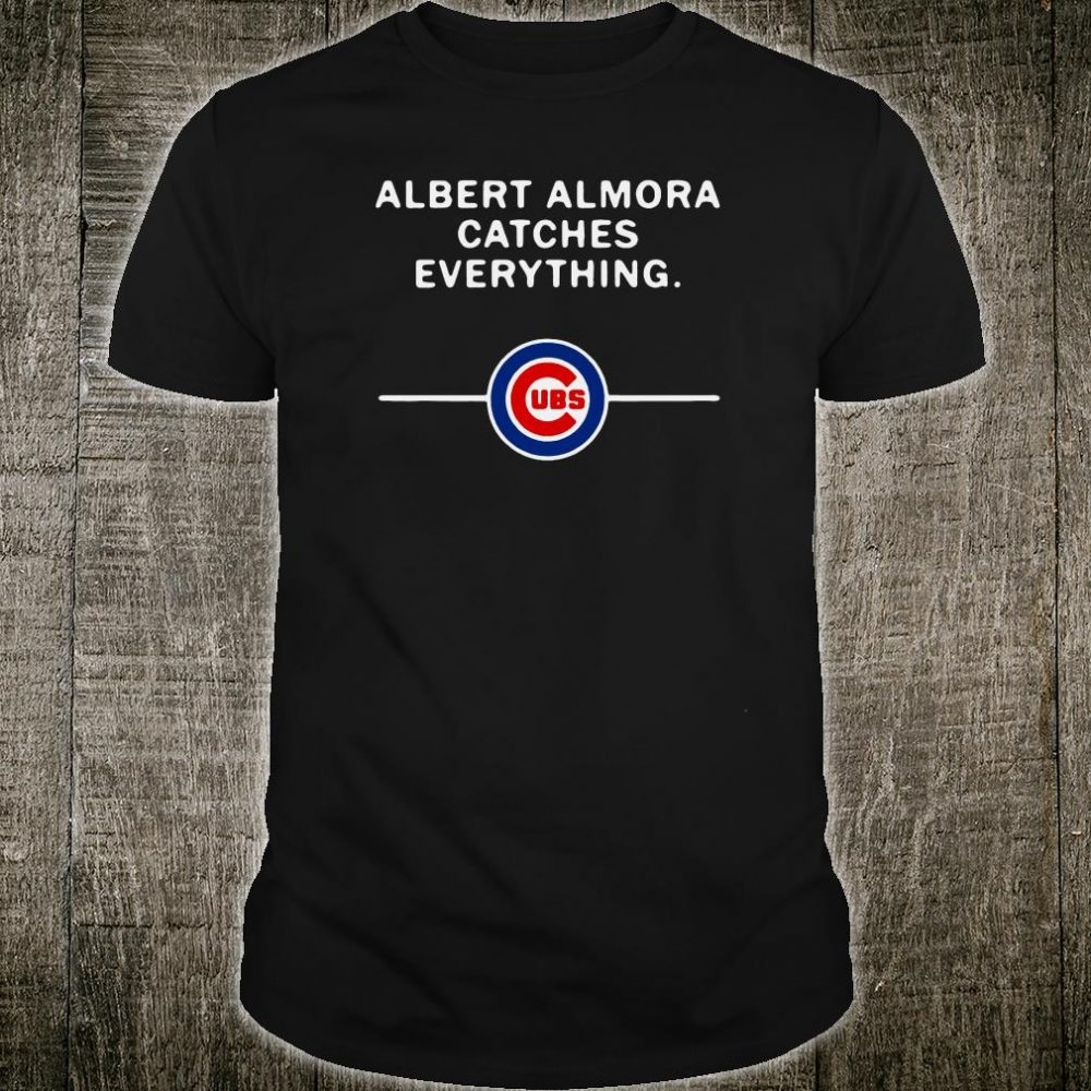 Albert Almora catches everything Chicago Cubs shirt