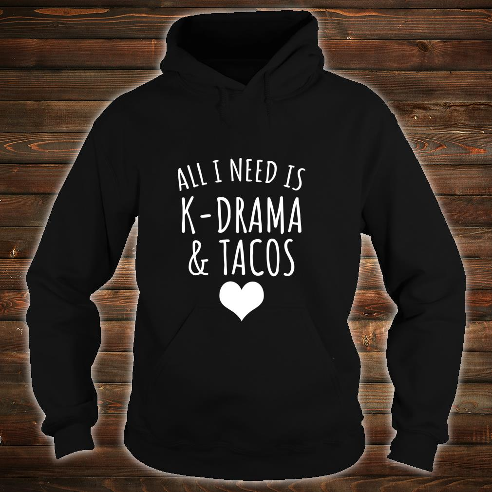 All I Need Is KDrama And Tacos Shirt hoodie