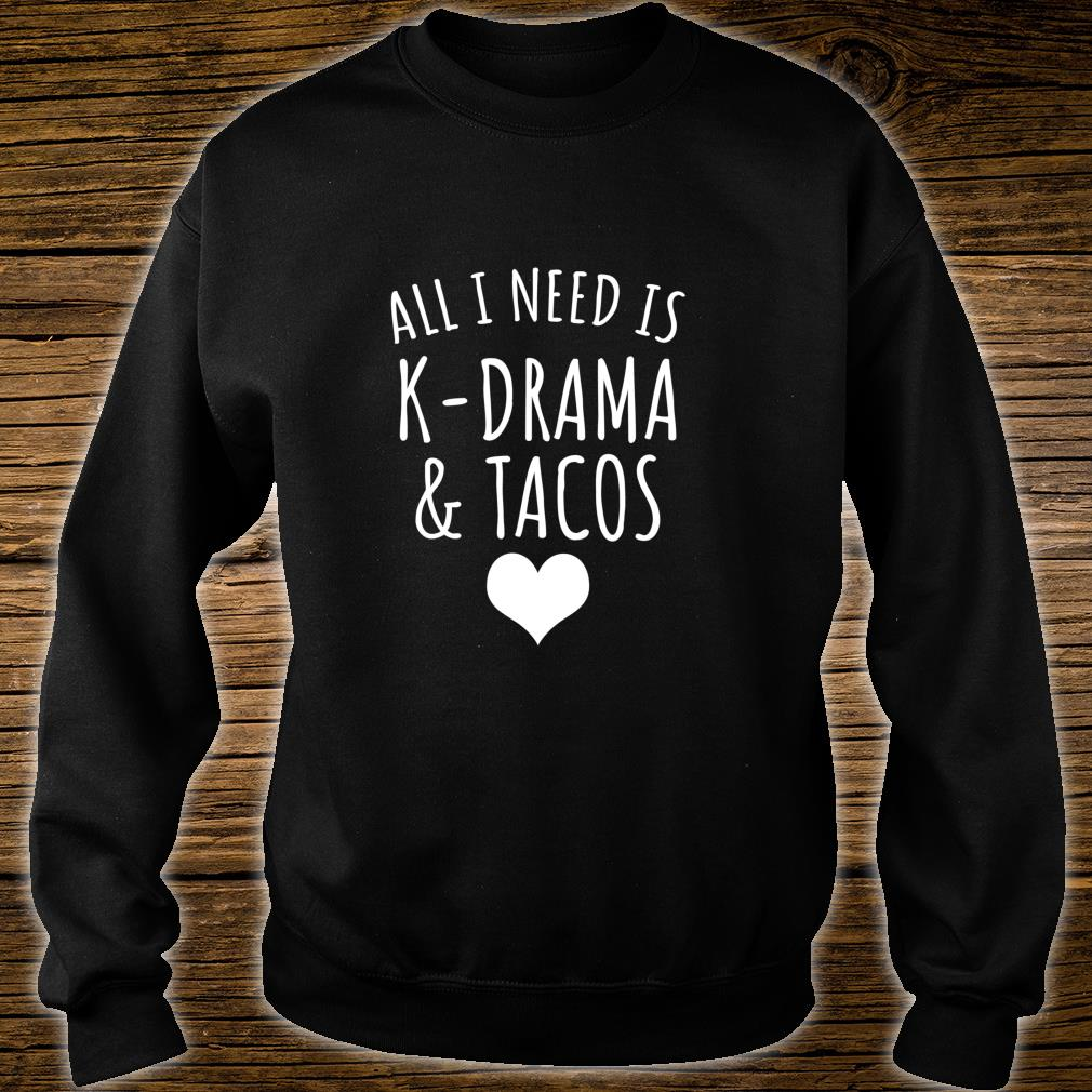All I Need Is KDrama And Tacos Shirt sweater