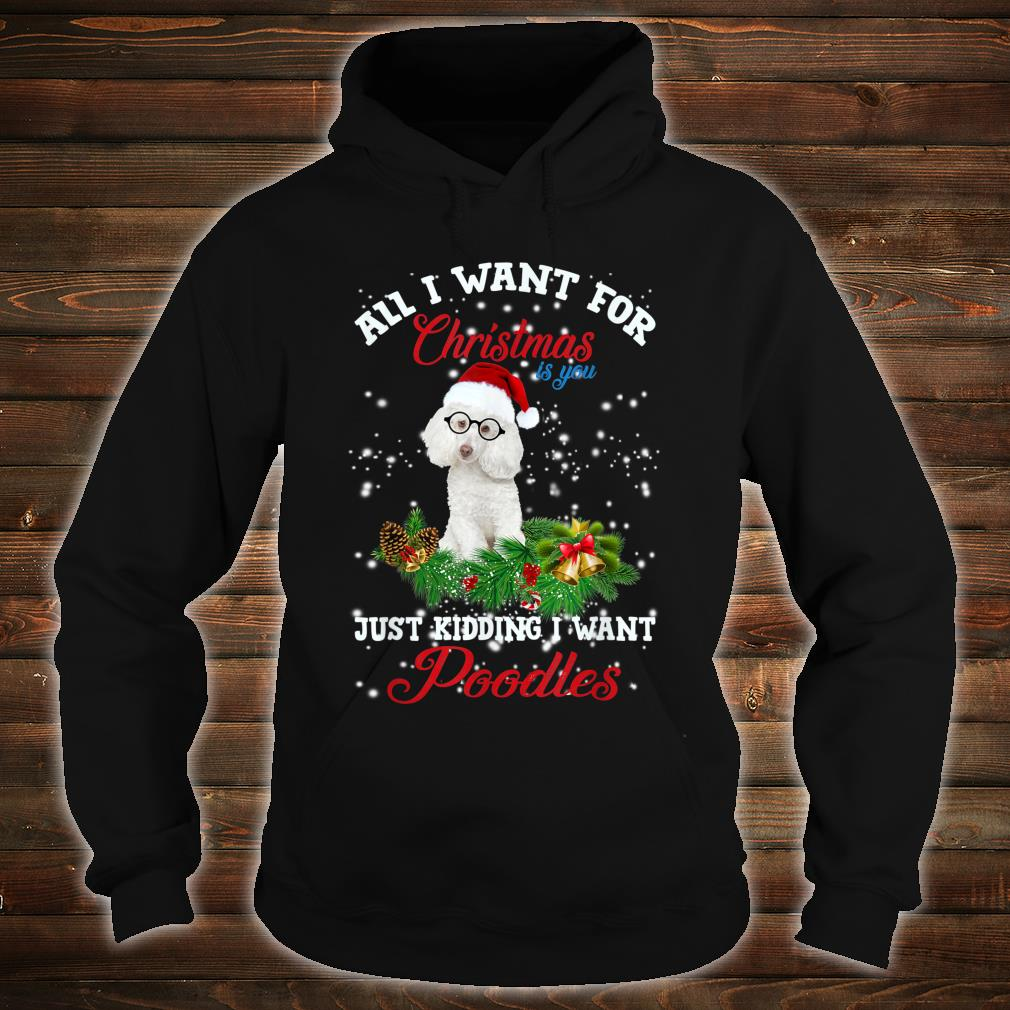All I Want For Christmas Poodle Xmas Shirt hoodie
