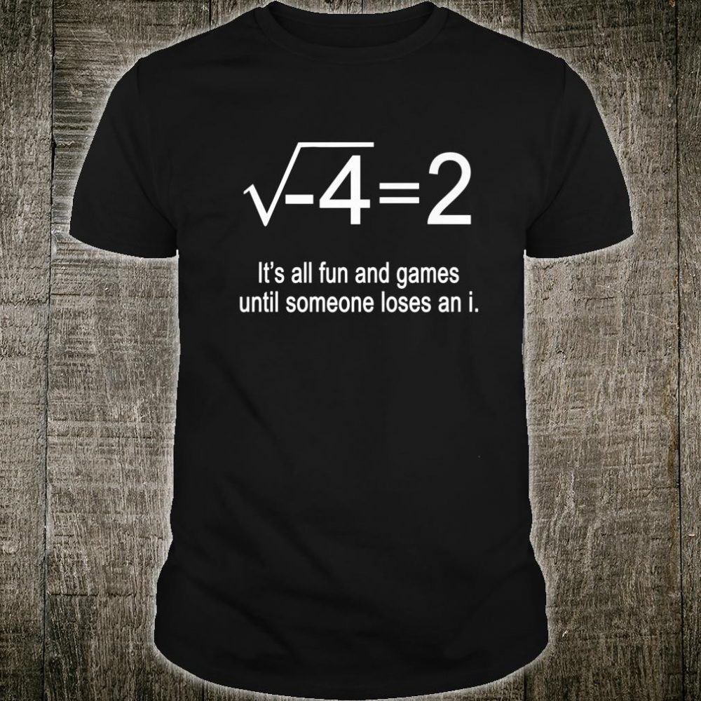 All fun and games until someone loses an i maths teacher Shirt