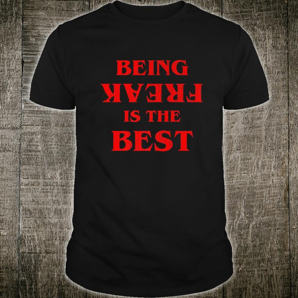 Being Freak Is The Best Shirt
