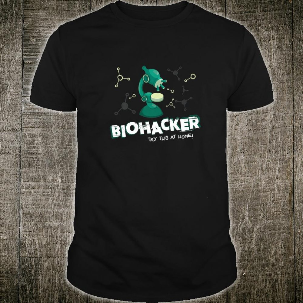 Biohacker Biohacking DNA Microscope Shirt