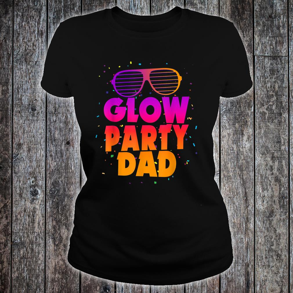 Birthday Party Matching Costume Father Glow Party Dad Shirt ladies tee