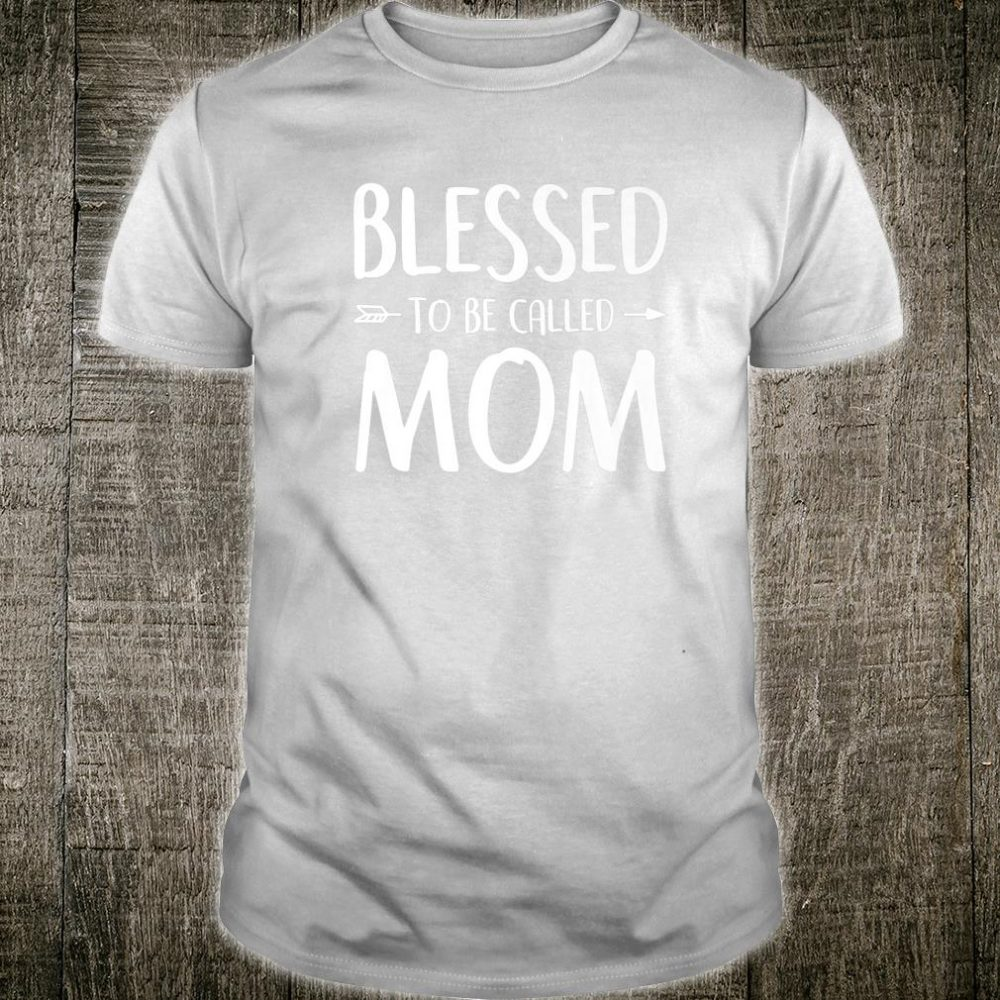 Blessed Mom Shirt Mothers Day Blessed To Be Called Mom Shirt
