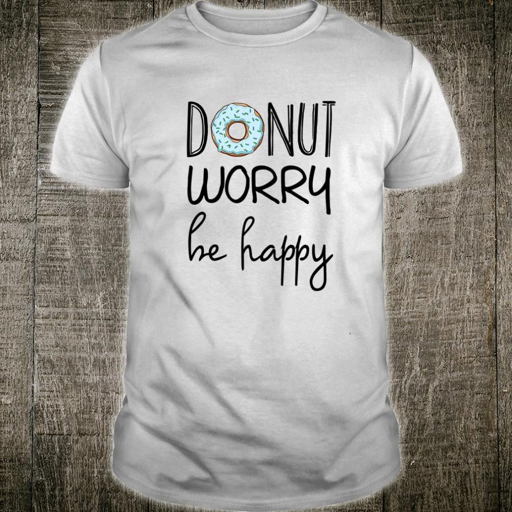 Blue Icing Donut Worry Be Happy inspirational quotes Shirt