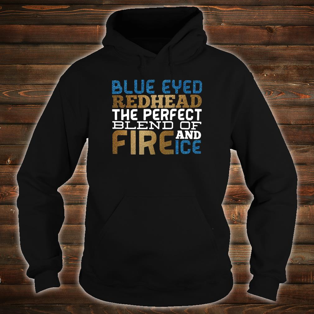 Blue eyed redhead the perfect blend of fire and ice shirt hoodie