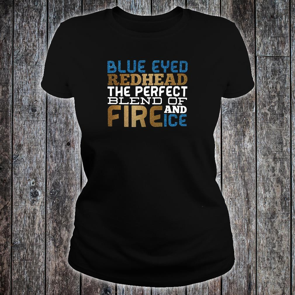 Blue eyed redhead the perfect blend of fire and ice shirt ladies tee