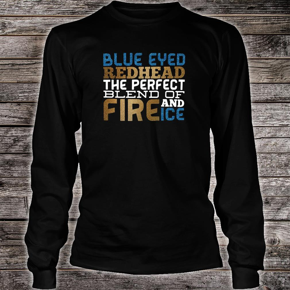 Blue eyed redhead the perfect blend of fire and ice shirt long sleeved