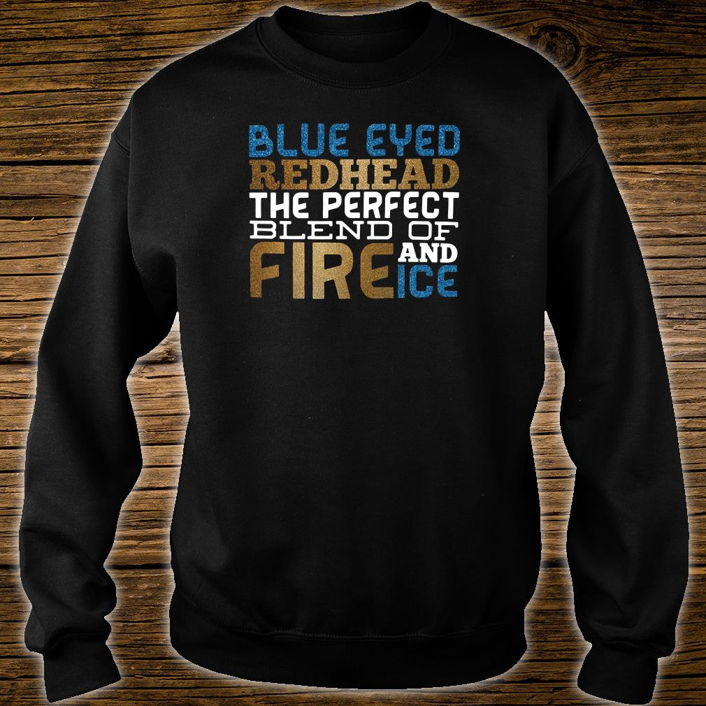 Blue eyed redhead the perfect blend of fire and ice shirt sweater