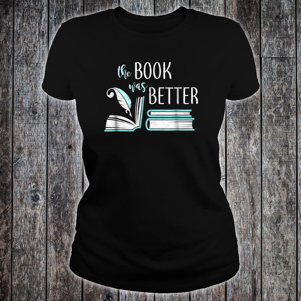Book Was Better Literary Writing Writer Reading Bookish Shirt ladies tee