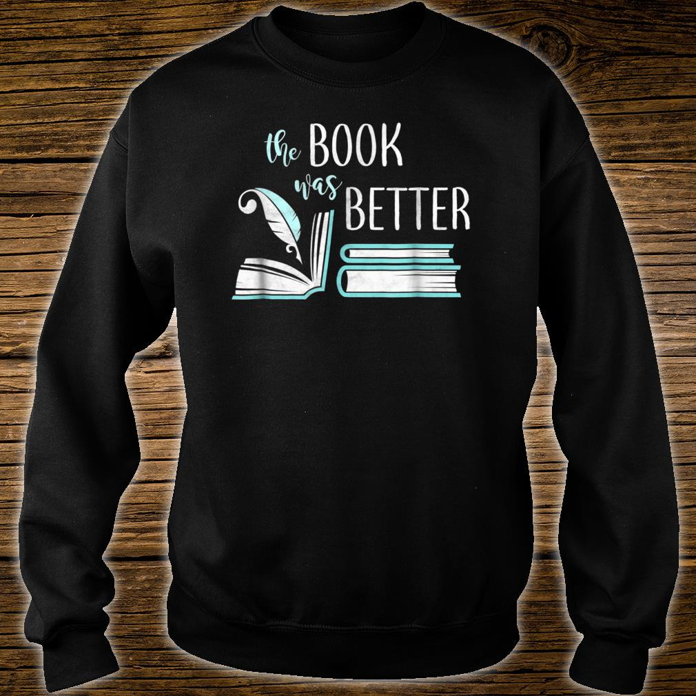 Book Was Better Literary Writing Writer Reading Bookish Shirt sweater