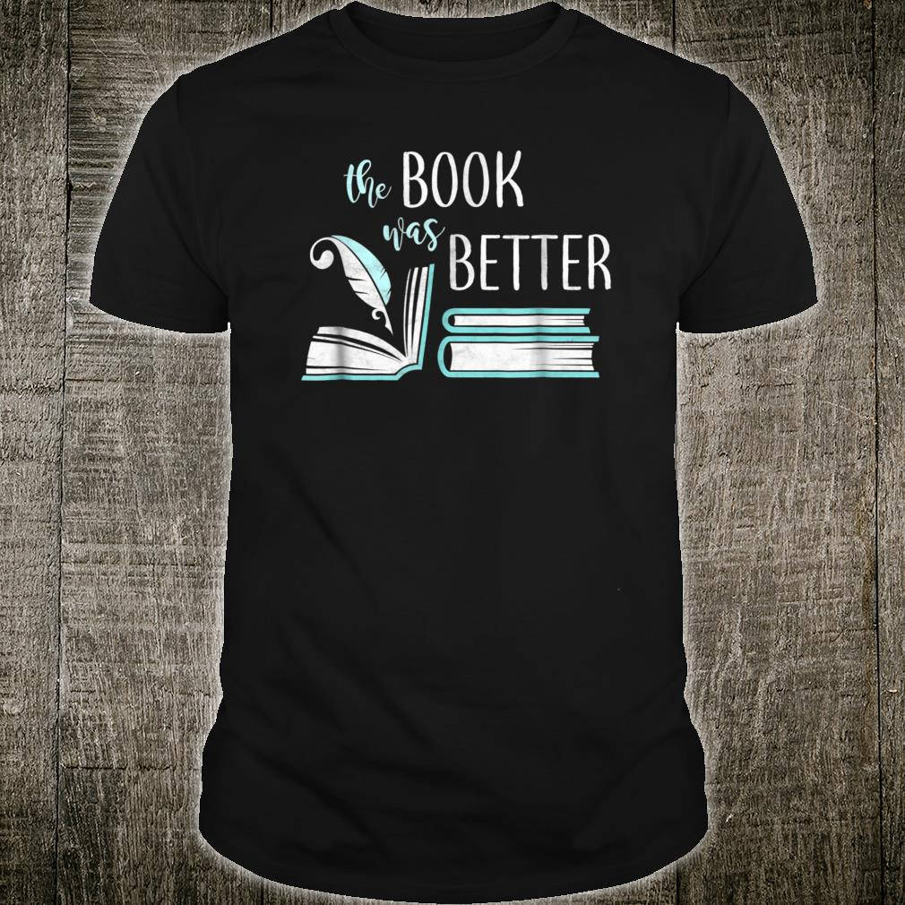 Book Was Better Literary Writing Writer Reading Bookish Shirt