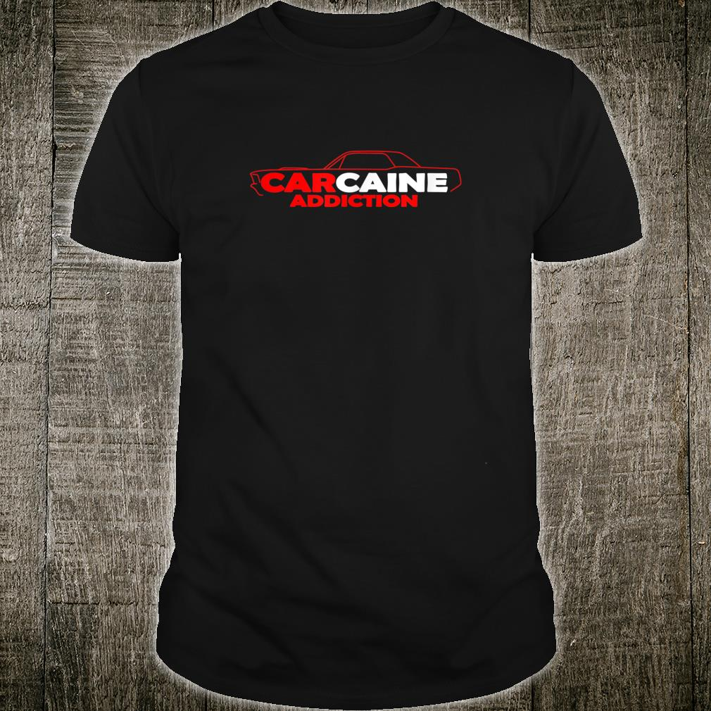 Carcaine Addiction print with 68 Stang Muscle Car Silhouette Shirt