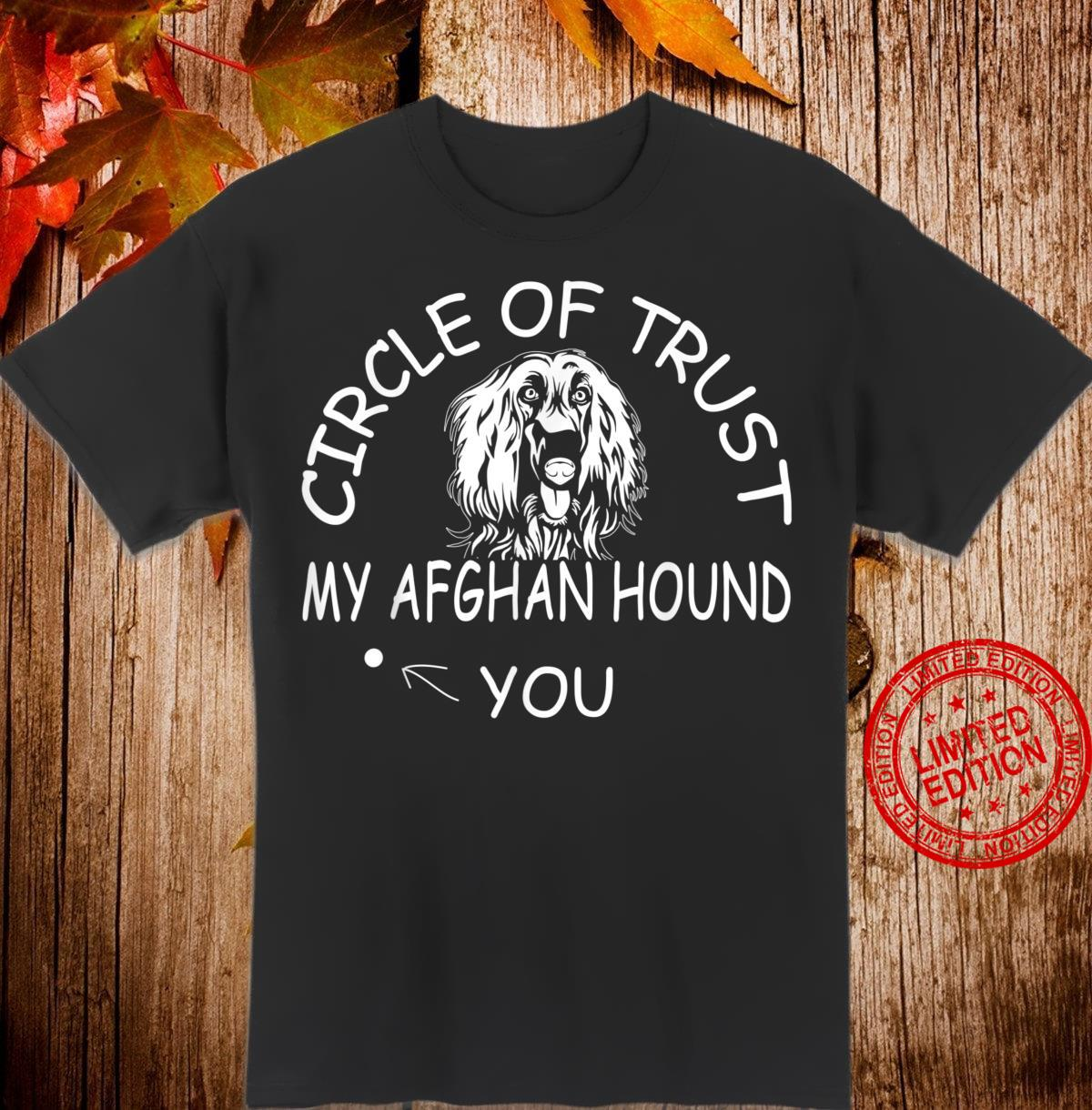 Circle of Trust My Afghan Hound not you Shirt