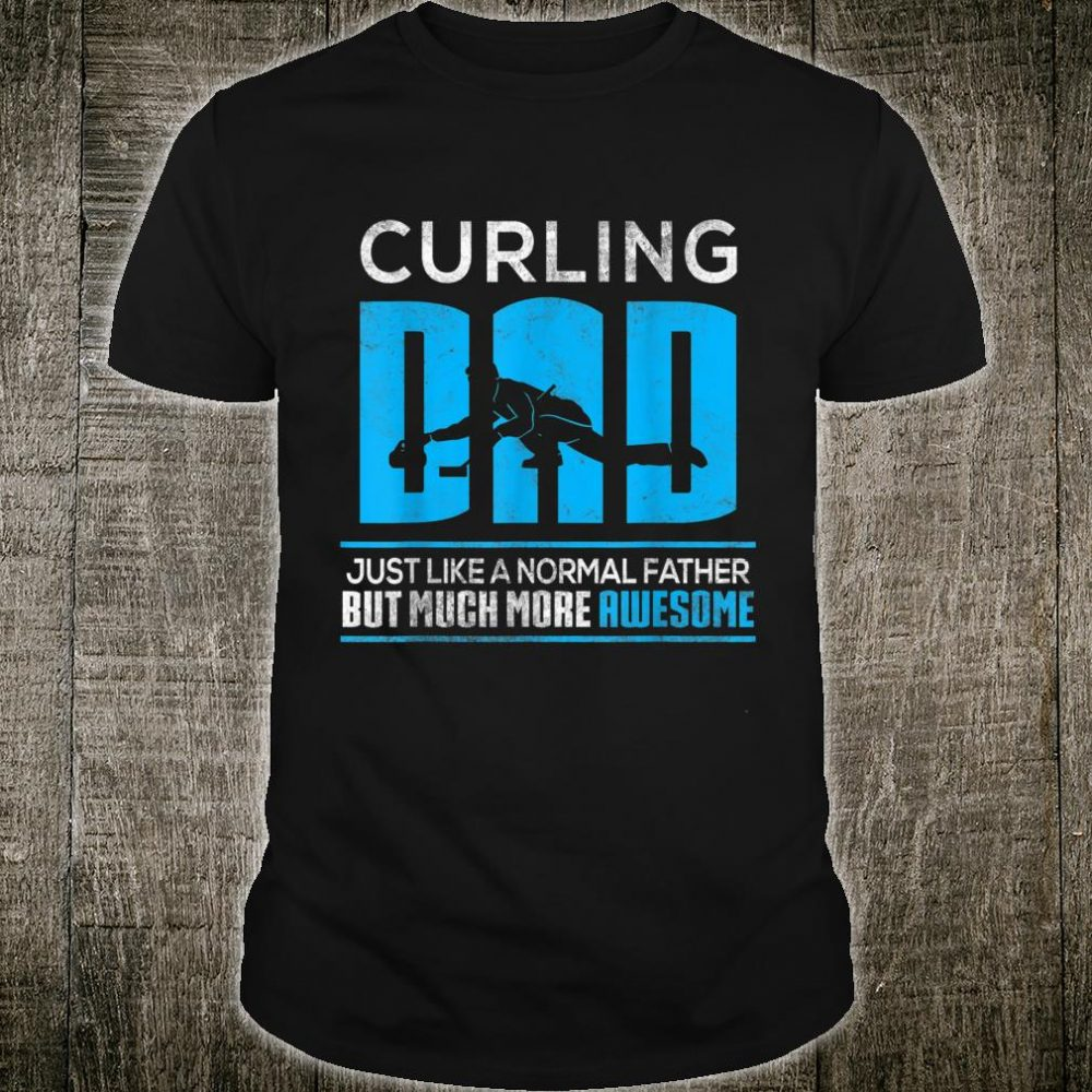 Curling Dad Just Like A Nomal Father But Much More Awesome Shirt
